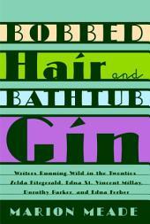 Bobbed Hair and Bathtub Gin: Writers Running Wild in the Twenties
