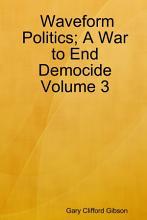 Waveform Politics  A War to End Democide  Volume 3 PDF