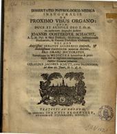 Dissertatio physiologico-medica inauguralis de proximo visus organo: Volume 1