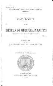 Catalogue of the Periodicals and Other Serial Publications: (exclusive of U.S. Government Publications) in the Library of the U.S. Department of Agriculture
