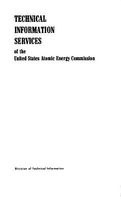 Technical Information Services of the United States Atomic Energy Commission