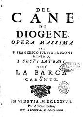 Del cane di Diogene, opera massima del P. Francesco Fulvio Frugoni minimo, i primi [- settimi] latrati, ..: I sesti latrati, cioe' La barca di Caronte, Volume 6