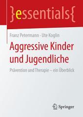 Aggressive Kinder und Jugendliche: Prävention und Therapie – ein Überblick