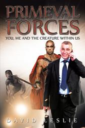 Primeval Forces: You, Me and the Creature Within Us