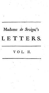 Letters of Madame de Rabutin Chantal, Marchioness de Sevigne, to the Countess de Grignan, Her Daughter. In Two Volumes. Translated from the French: Volume 2