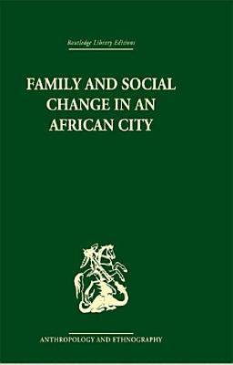 Family and Social Change in an African City PDF