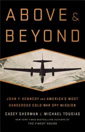 Above and Beyond: John F. Kennedy and America's Most Dangerous Cold War Spy Mission