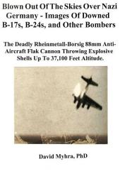 US Aircraft Blown Out of the Skies Over Nazi Germany-Images of Downed B-17s, B-24s, and Other Bombers