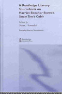 A Routledge Literary Sourcebook on Harriet Beecher Stowe s Uncle Tom s Cabin
