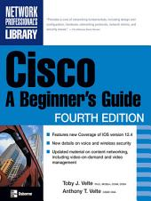 Cisco: A Beginner's Guide, Fourth Edition: A Beginner's Guide, Fourth Edition, Edition 4