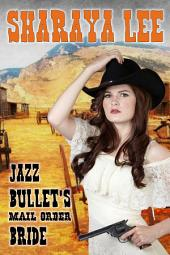 Jazz Bullet's Mail Order Bride: A Western Romance Caper