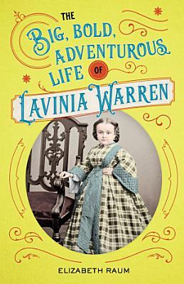 Big  Bold  Adventurous Life of Lavinia Warren