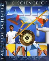 Tabletop Scientist -- the Science of Air: Projects and Experiments with Air and Flight