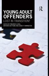 Young Adult Offenders: Lost in Transition?