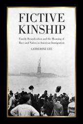 Fictive Kinship: Family Reunification and the Meaning of Race and Nation in American Migration