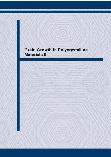 Grain Growth in Polycrystalline Materials II PDF
