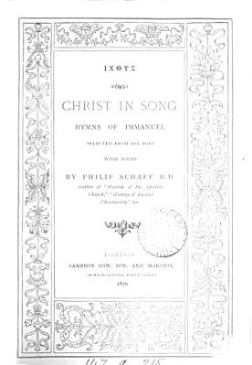 Christ in song  hymns selected by P  Schaff PDF
