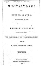 Military laws of the United States: including those relating to the Marine Corps, to which is prefixed the Constitution of the United States. Compiled by Trueman Cross