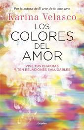 Los colores del amor: Vive tus chakras y ten relaciones saludables