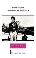 Last Flight   Amelia Earhart s Flying Adventures Book