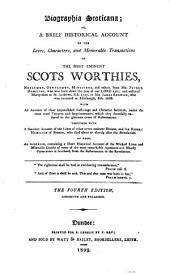 Biographia Scoticana: Or, A Brief Historical Account of the Lives, Characters, and Memorable Transactions of the Most Eminent Scots Worthies ...