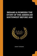 Download Indians   Pioneers the Story of the American Southwest Before 1830 Book