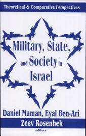 Military, State, and Society in Israel: Theoretical and Comparative Perspectives