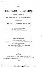 The Currency Question: Considered in Relation to the Act of the 7th & 8th Victoria, Chap. 32. Commonly Called the Bank Restriction Act