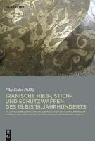 Iranische Hieb   Stich  und Schutzwaffen des 15  bis 19  Jahrhunderts PDF