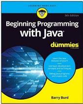 Beginning Programming with Java For Dummies: Edition 5