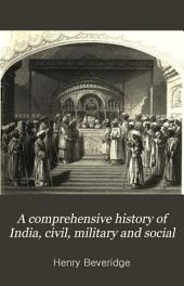A Comprehensive History of India, Civil, Military and Social: From the First Landing of the English, to the Suppression of the Sepoy Revolt; Including an Outline of the Early History of Hindoostan, Volume 2