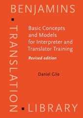 Basic Concepts and Models for Interpreter and Translator Training: Revised edition, Edition 2