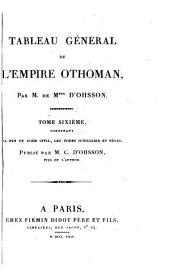 Tableau général de l'Empire Othoman: divisé en deux parties, dont l'une comprend la Législation Mahométane; l'autre, l'histoire de l'Empire Othoman