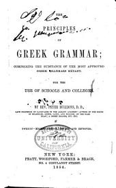 The Principles of Greek Grammar: Comprising the Substance of the Most Approved Greek Grammars Extant. For the Use of Schools and Colleges