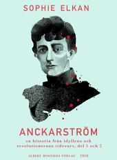 Anckarström: En historia från idyllens och revolutionernas tidevarv, del 1 och 2