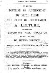 The Doctrine of Justification by Faith Alone the Curse of Christendom, Etc