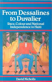 From Dessalines to Duvalier: Race, Colour, and National Independence in Haiti