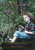 Why, when I was a Kid -- : Autobiographical Ramblings