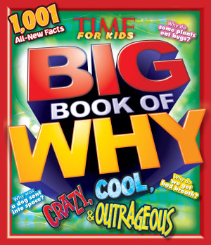 TIME For Kids BIG Book of WHY CRAZY  COOL   OUTRAGEOUS PDF