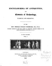 Encyclopaedia of Antiquities, and Elements of Archaeology, Classical and Mediaeval: In Two Volumes, Volume 1