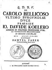 De Carolo Bellicoso, ultimo Burgundiae duce
