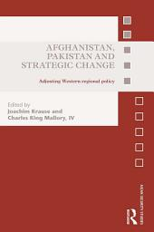 Afghanistan, Pakistan and Strategic Change: Adjusting Western regional policy