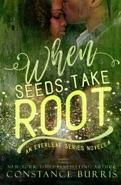 When Seeds Take Root: An Everleaf Series Novella