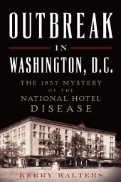 Outbreak in Washington, D.C.: The 1857 Mystery of the National Hotel Disease