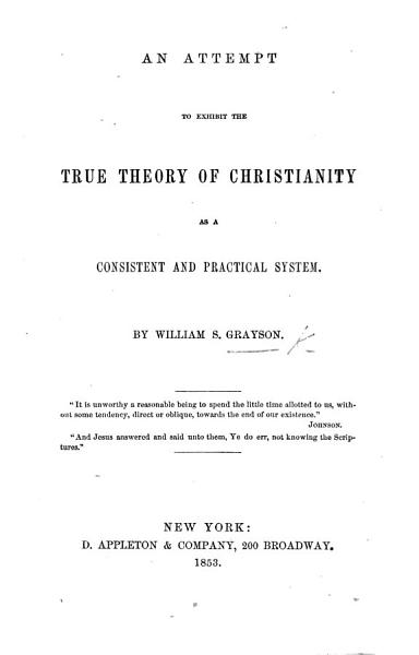 Download An Attempt to Exhibit the True Theory of Christianity as a Consistent and Practical System Book