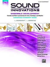 Sound Innovations for Concert Band: Ensemble Development for Advanced Concert Band - E-Flat Alto Saxophone 1: Chorales and Warm-up Exercises for Tone, Technique and Rhythm