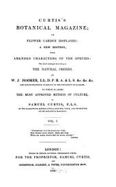 Curtis's Botanical Magazine, Or, Flower-garden Displayed: A New Edition, with Amended Characters of the Species, the Whole Arranged According to the Natural Orders, Volume 1
