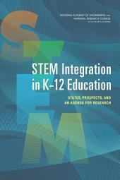 STEM Integration in K-12 Education: Status, Prospects, and an Agenda for Research
