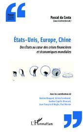 États-Unis, Europe, Chine: Des États au coeur des crises financières et économiques mondiales