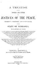 A Treatise on the Powers and Duties of Justices of the Peace, Sheriffs, Coroners, and Constables, in the State of Nebraska